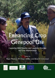 Enhancing Crop Genepool Use : Capturing Wild Relative and Landrace Diversity for Crop Improvement, Hardback Book