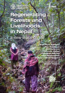 Regenerating Forests and Livelihoods in Nepal : A new lease on life, Paperback Book