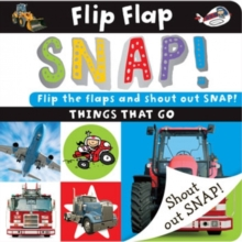 Flip Flap Snap : Things That Go, Board book Book
