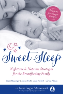 Sweet Sleep : Nighttime and Naptime Strategies for the Breastfeeding Family, Paperback Book