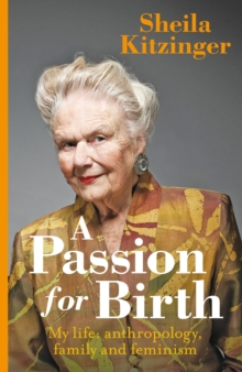 A Passion for Birth : My Life: Anthropology, Family and Feminism, Hardback Book