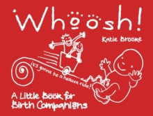 Whoosh! : A Little Book for Birth Companions, Hardback Book
