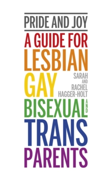 Pride and Joy : A guide for lesbian, gay, bisexual and trans parents, Paperback / softback Book
