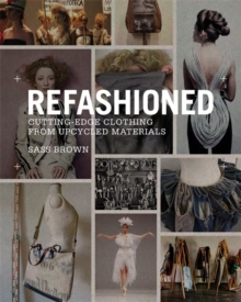 ReFashioned : Cutting-edge Clothing from Upcycled Materials, Paperback Book