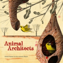 Animal Architects : The brilliant builders of the animal kingdom, Hardback Book