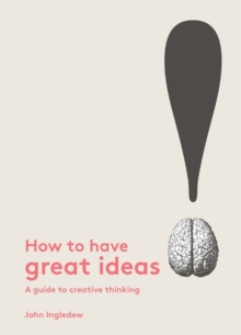 How to Have Great Ideas: A Guide to Creative Thinking and Problem, Paperback Book