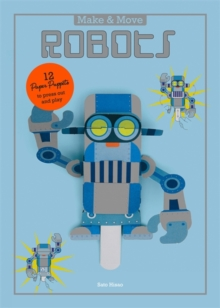 Make and Move: Robots: 12 Moving Paper Puppets to Press Out and P, Paperback Book