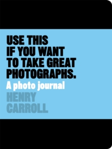 Use This Journal if You Want to Take Great Photographs, Paperback / softback Book