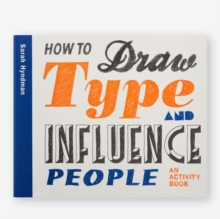 How to Draw Type and Influence People : Create Your Own Hand-drawn Fonts, Paperback Book