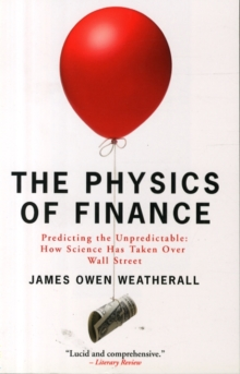 The Physics of Finance : Predicting the Unpredictable: How Science Has Taken Over Wall Street, Paperback Book