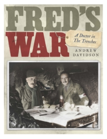 Fred's War : A Doctor in the Trenches, Hardback Book