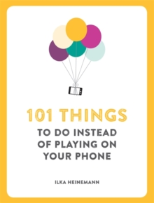 101 Things to Do Instead of Playing on Your Phone, Paperback Book