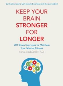 Keep Your Brain Stronger For Longer : 201 brain exercises to maintain your mental fitness, Paperback / softback Book