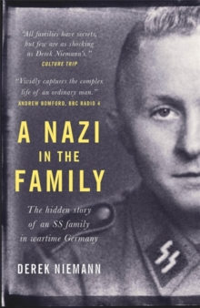 A Nazi in the Family : The hidden story of an SS family in wartime Germany, Paperback / softback Book