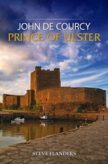John de Courcy : Prince of Ulster, Paperback / softback Book