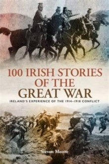 100 Irish Stories of the Great War : Ireland's Experience of the 1914 - 1918 Conflict, Paperback Book