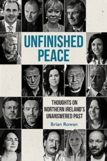 Unfinished Peace : Thoughts on Northern Ireland's Unanswered Past, Paperback / softback Book