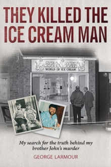 They Killed the Ice Cream Man : My Search for the Truth Behind My Brother John's Murder, Paperback Book