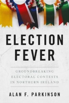 Election Fever : Groundbreaking electoral contests in Northern Ireland, Paperback / softback Book