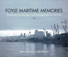 Foyle Maritime Memories : Photographs from the Bigger & Mcdonald Collection 1927-1939, Paperback / softback Book