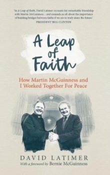 A Leap of Faith : How Martin McGuinness and I worked together for peace, Hardback Book