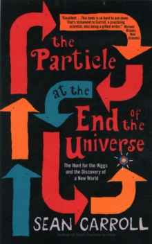 The Particle at the End of the Universe : The Hunt for the Higgs and the Discovery of a New World, Paperback Book