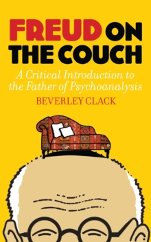 Freud on the Couch : A Critical Introduction to the Father of Psychoanalysis, Paperback Book