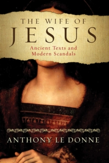 The Wife of Jesus : Ancient Texts and Modern Scandals, EPUB eBook