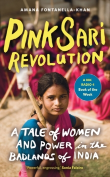 Pink Sari Revolution : A Tale of Women and Power in the Badlands of India, Paperback Book
