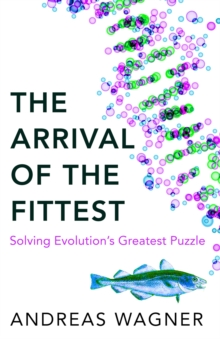 Arrival of the Fittest : Solving Evolution's Greatest Puzzle, Hardback Book