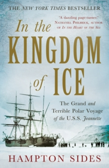 In the Kingdom of Ice : The Grand and Terrible Polar Voyage of the USS Jeannette, Hardback Book