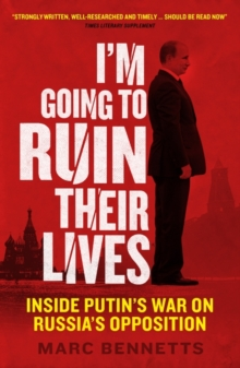 I'm Going to Ruin Their Lives : Inside Putin's War on Russia's Opposition, Paperback / softback Book
