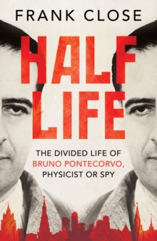 Half Life : The Divided Life of Bruno Pontecorvo, Physicist or Spy, Hardback Book