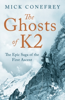 The Ghosts of K2 : The Epic Saga of the First Ascent, Hardback Book