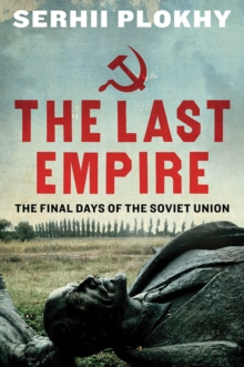 The Last Empire : The Final Days of the Soviet Union, Paperback Book