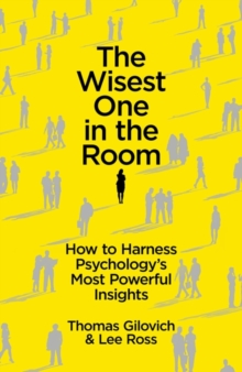 The Wisest One in the Room : How To Harness Psychology's Most Powerful Insights, Paperback / softback Book