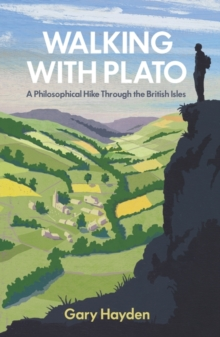 Walking with Plato : A Philosophical Hike Through the British Isles, Hardback Book