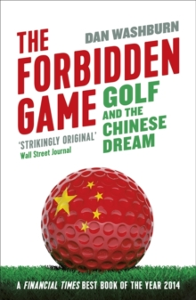 The Forbidden Game : Golf and the Chinese Dream, Paperback Book