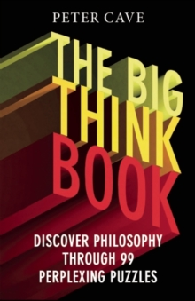The Big Think Book : Discover Philosophy Through 99 Perplexing Problems, Paperback Book