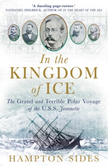 In the Kingdom of Ice : The Grand and Terrible Polar Voyage of the USS Jeannette, Paperback Book