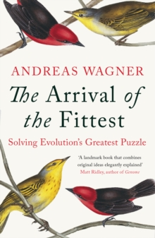 Arrival of the Fittest : Solving Evolution's Greatest Puzzle, Paperback Book
