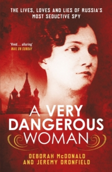 A Very Dangerous Woman : The Lives, Loves and Lies of Russia's Most Seductive Spy, Paperback Book