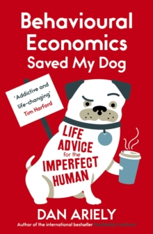 Behavioural Economics Saved My Dog : Life Advice for the Imperfect Human, Paperback Book