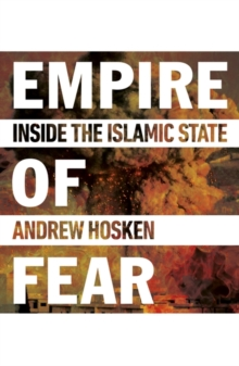Empire of Fear : Inside the Islamic State, Paperback Book