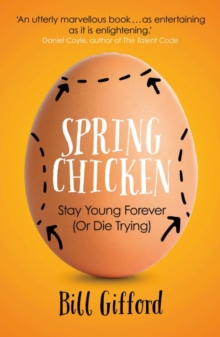 Spring Chicken : Stay Young Forever (or Die Trying), Paperback Book