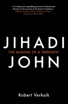 Jihadi John : The Making of a Terrorist, Paperback Book
