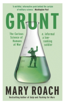 Grunt : The Curious Science of Humans at War, Paperback Book