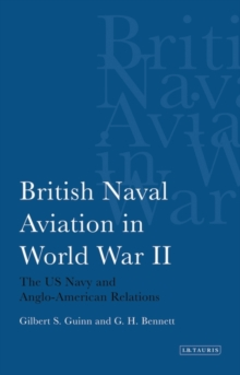 British Naval Aviation in World War II : The US Navy and Anglo-American Relations, Paperback Book