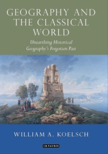 Geography and the Classical World : Unearthing Historical Geography's Forgotten Past, Hardback Book