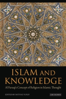 Islam and Knowledge : Al Faruqi's Concept of Religion in Islamic Thought, Hardback Book